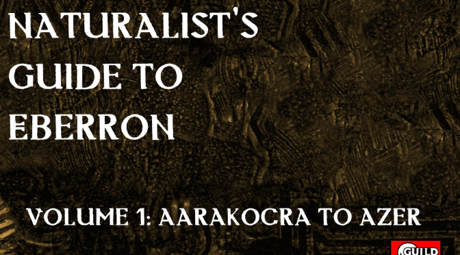 Naturalist's Guide to Eberron: Volume 1: Aarakocra to Azer