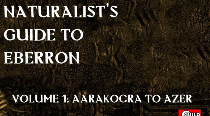 Naturalist's Guide to Eberron: Volume 1: Aarakocra to Azer