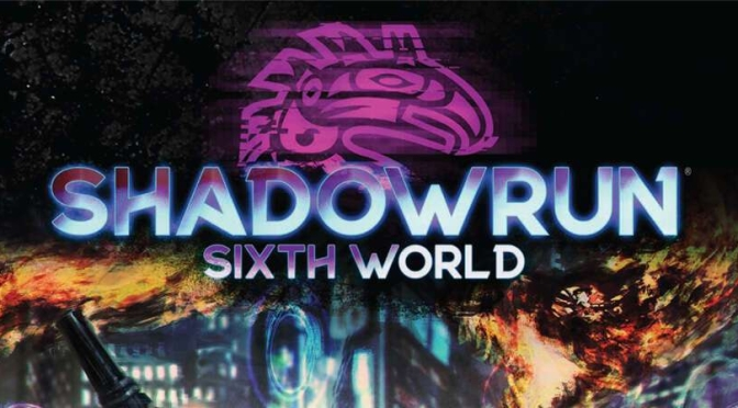 Shadowrun Sixth World Review